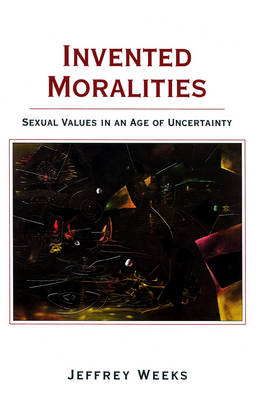 Invented Moralities: Sexual Values in an Age of Uncertainty (Paperback)