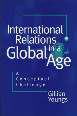 International Relations in a Global Age: A Conceptual Challenge (Hardback)