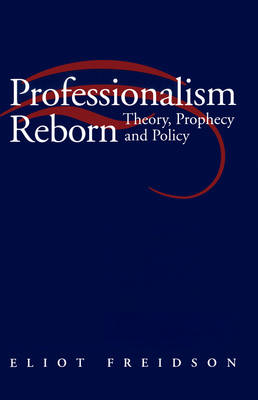 Professionalism Reborn: Theory, Prophecy and Policy (Paperback)