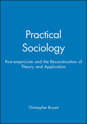 Practical Sociology: Postempiricism and the Reconstruction of Theory and Application (Paperback)