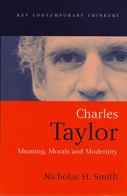 Charles Taylor: Meaning, Morals and Modernity - Key Contemporary Thinkers (Paperback)
