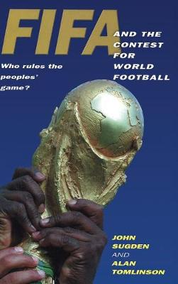 FIFA and the Contest for World Football: Who Rules the Peoples' Game? (Hardback)