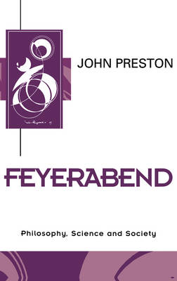 Feyerabend: Philosophy, Science and Society - Key Contemporary Thinkers (Paperback)