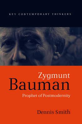 Zygmunt Bauman: Prophet of Postmodernity - Key Contemporary Thinkers (Paperback)