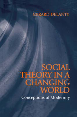 Social Theory in a Changing World: Conceptions of Modernity (Paperback)