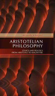 Aristotelian Philosophy: Ethics and Politics from Aristotle to MacIntyre (Hardback)
