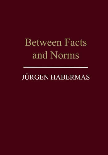 Between Facts and Norms: Contributions to a Discourse Theory of Law and Democracy (Paperback)