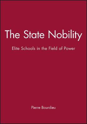 The State Nobility: Elite Schools in the Field of Power (Paperback)