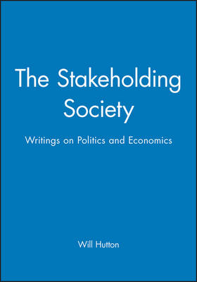 The Stakeholding Society: Writings on Politics and Economics (Paperback)