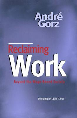 Reclaiming Work: Beyond the Wage-Based Society (Paperback)