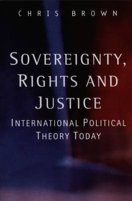 Sovereignty, Rights and Justice: International Political Theory Today (Paperback)