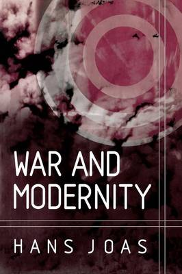 War and Modernity: Studies in the History of Vilolence in the 20th Century (Paperback)