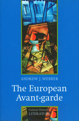 The European Avant-garde: 1900-1940 - Polity Cultural History of Literature Series (Hardback)
