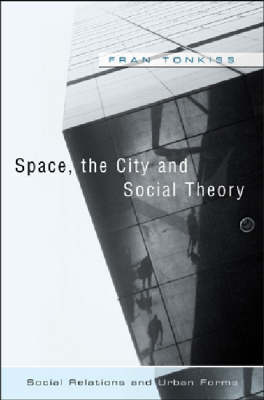 Space, the City and Social Theory: Social Relations and Urban Forms (Hardback)