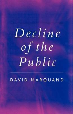 Decline of the Public: The Hollowing Out of Citizenship (Paperback)