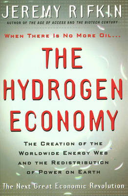 The Hydrogen Economy: The Creation of the Worldwide Energy Web and the Redistribution of Power on Earth (Paperback)