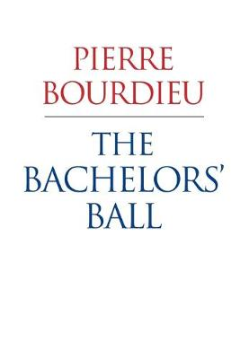 The Bachelors Ball - the Crisis of Peasant Society in Bearn (Paperback)