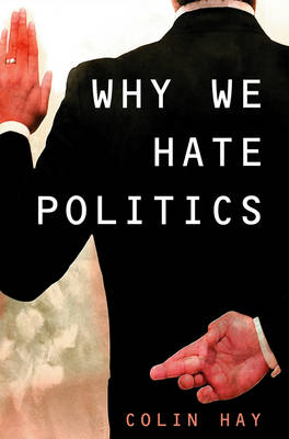 Why We Hate Politics - Short Introductions (Hardback)
