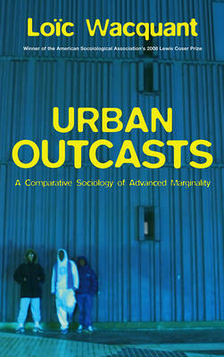 Urban Outcasts: A Comparative Sociology of Advanced Marginality (Paperback)