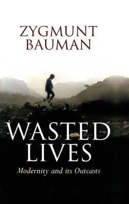Wasted Lives: Modernity and Its Outcasts (Hardback)