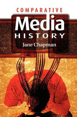 Comparative Media History: An Introduction: 1789 to the Present (Hardback)