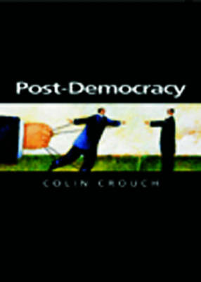 Post-Democracy - Themes for the 21st Century (Paperback)