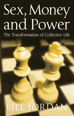 Sex, Money and Power: The Transformation of Collective Life (Paperback)