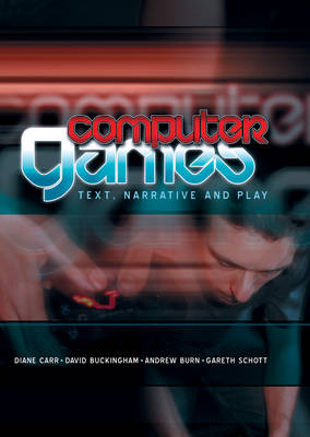 Computer Games: Text, Narrative and Play (Paperback)