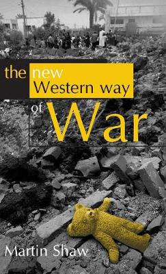 The New Western Way of War: Risk-Transfer War and its Crisis in Iraq (Hardback)