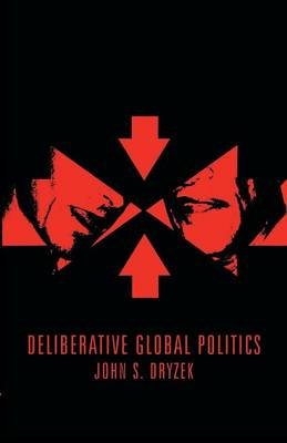 Deliberative Global Politics: Discourse and Democracy in a Divided World (Paperback)