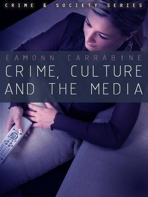 Crime, Culture and the Media - Crime and Society (Hardback)