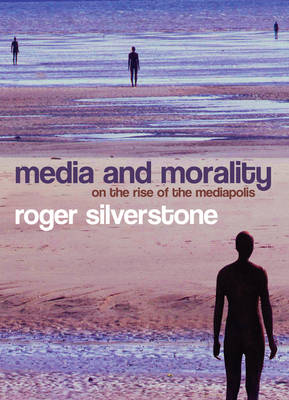 Media and Morality: On the Rise of the Mediapolis (Hardback)