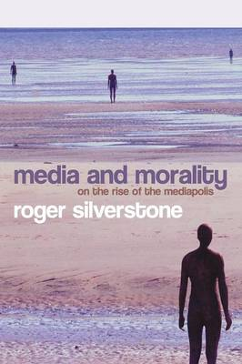 Media and Morality: On the Rise of the Mediapolis (Paperback)
