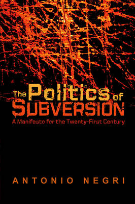 The Politics of Subversion: A Manifesto for the Twenty-First Century (Paperback)