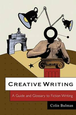 Creative Writing: A Guide and Glossary to Fiction Writing (Paperback)