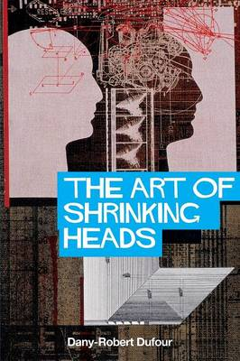 The Art of Shrinking Heads: The New Servitude of the Liberated in the Era of Total Capitalism (Paperback)