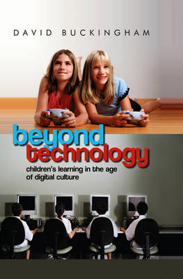 Beyond Technology: Children's Learning in the Age of Digital Culture (Hardback)