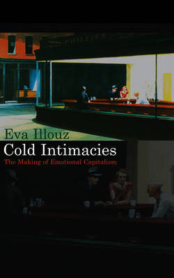 Cold Intimacies: The Making of Emotional Capitalism (Hardback)