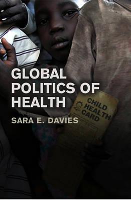 The Global Politics of Health (Hardback)