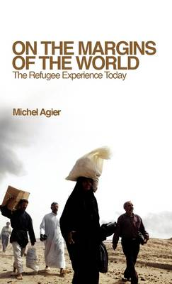 On the Margins of the World: The Refugee Experience Today (Hardback)