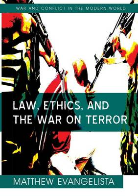 Law, Ethics, and the War on Terror - War and Conflict in the Modern World (Paperback)