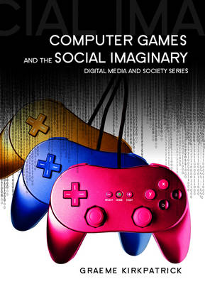 Computer Games and the Social Imaginary - Digital Media and Society (Paperback)