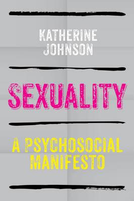 Sexuality: A Psychosocial Manifesto (Paperback)