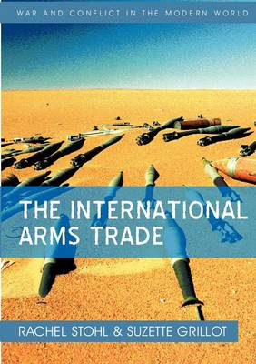 The International Arms Trade - War and Conflict in the Modern World (Hardback)