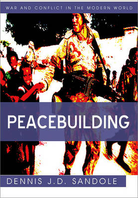 Peacebuilding - War and Conflict in the Modern World (Hardback)