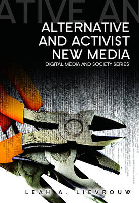Alternative and Activist New Media - Digital Media and Society (Hardback)