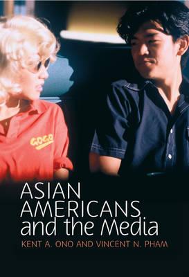 Asian Americans and the Media - Media and Minorities (Hardback)
