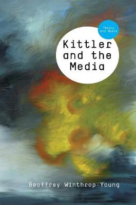 Kittler and the Media - Theory and Media (Hardback)