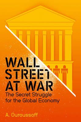 Wall Street at War: The Secret Struggle for the Global Economy (Hardback)