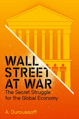 Wall Street at War: The Secret Struggle for the Global Economy (Paperback)
